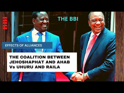 BBI will fail | Effect of Political Alliance Between Jehoshaphat and Ahab Vs that of Uhuru and Raila