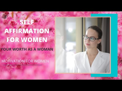 SELF-AFFIRMATION FOR WOMEN: YOUR WORTH AS A WOMAN | #BEST MOTIVATION FOR WOMEN