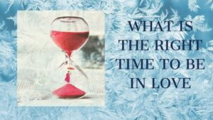 Read more about the article What is the right time to be in a relationship?
